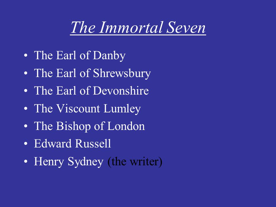 The Immortal Seven The Earl of Danby The Earl of Shrewsbury