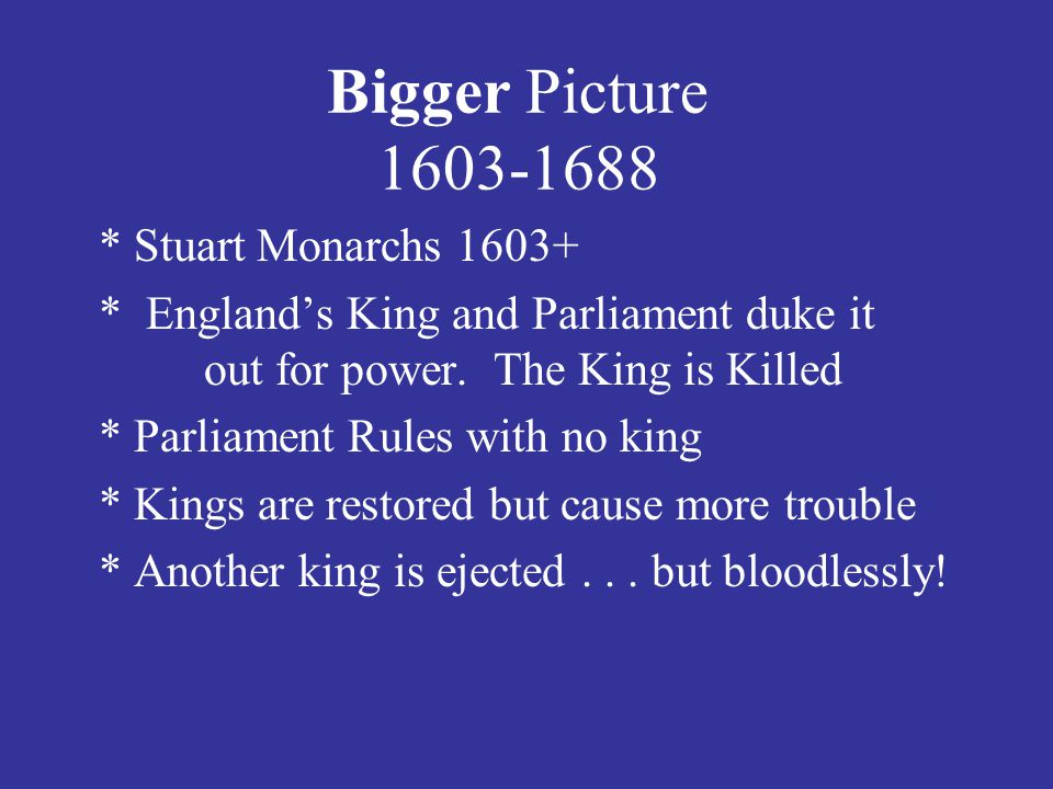 Bigger Picture 1603-1688 * Stuart Monarchs 1603+