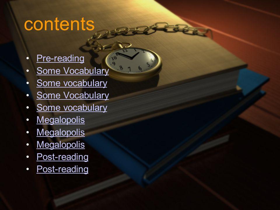 contents Pre-reading Some Vocabulary Some vocabulary Megalopolis