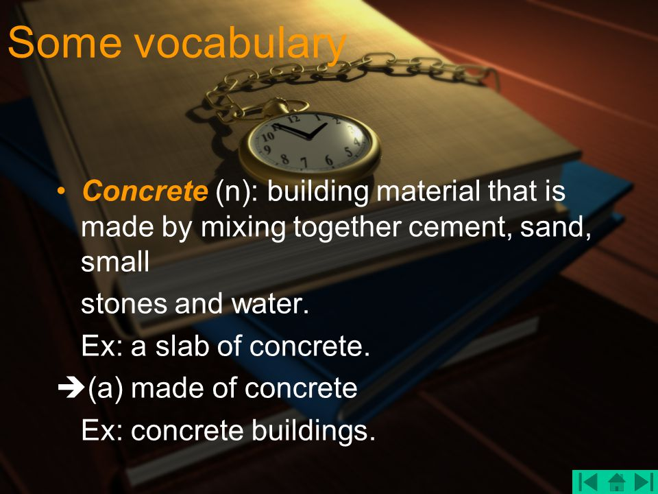 Some vocabulary Concrete (n): building material that is made by mixing together cement, sand, small.