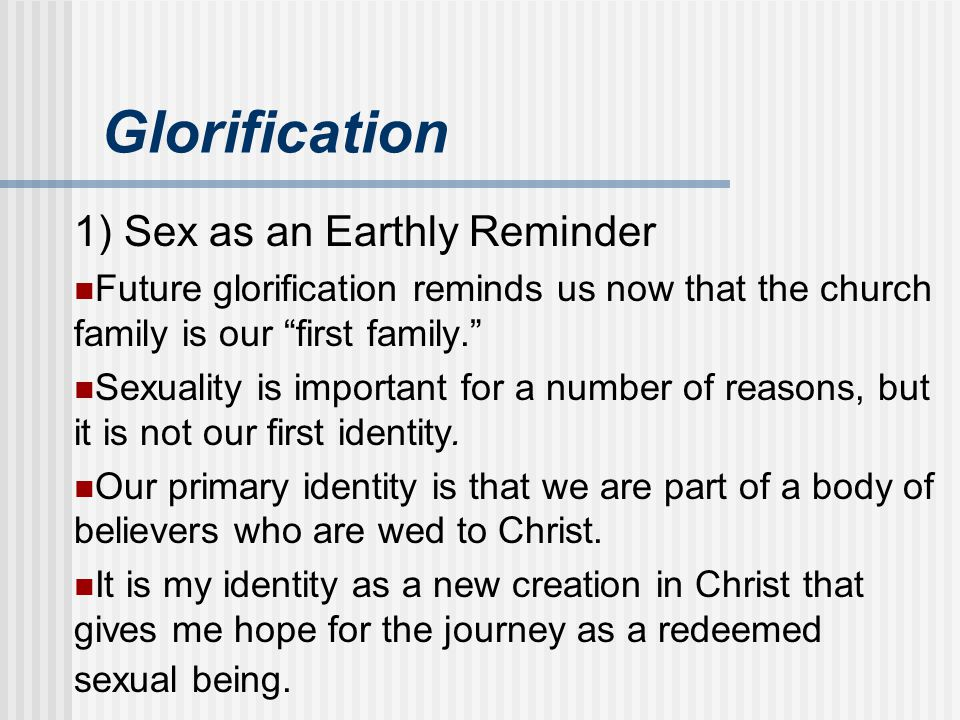 Glorification 1) Sex as an Earthly Reminder
