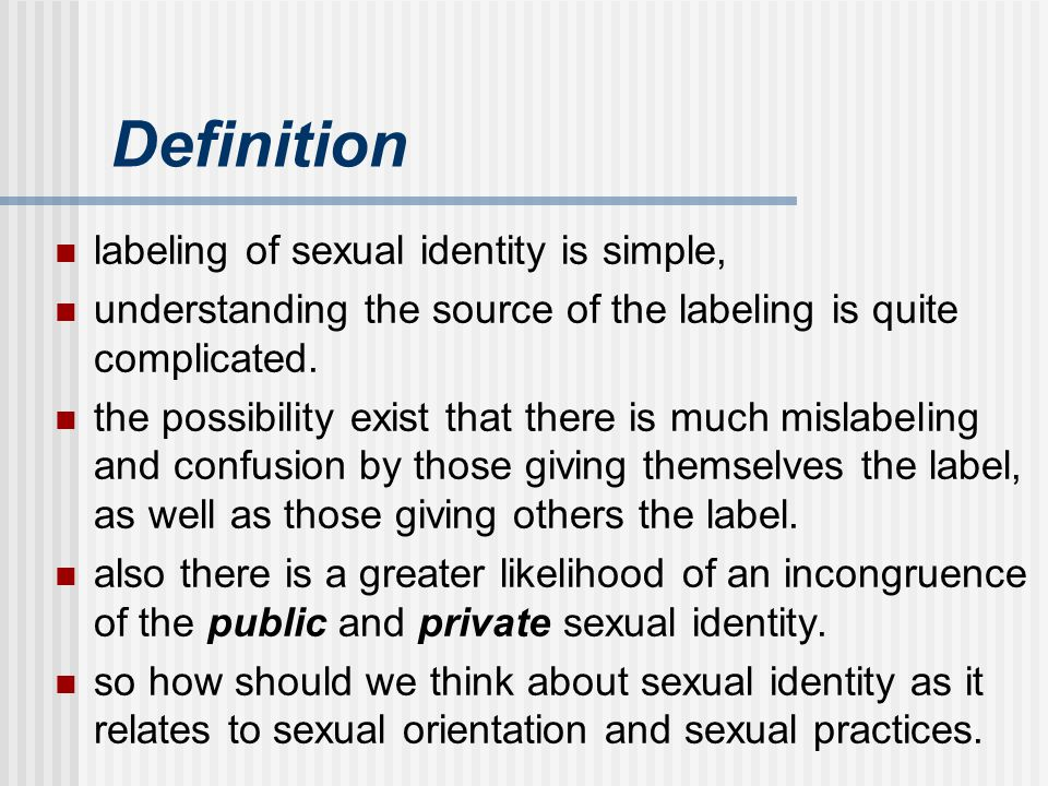 Definition labeling of sexual identity is simple,