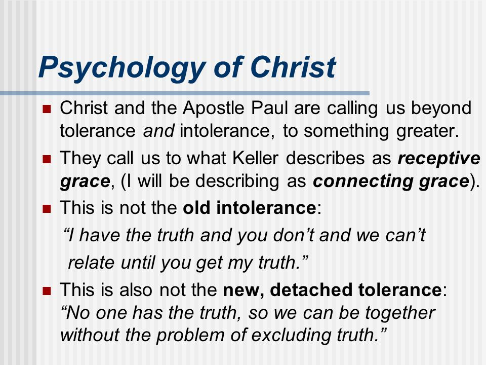 Psychology of Christ Christ and the Apostle Paul are calling us beyond tolerance and intolerance, to something greater.