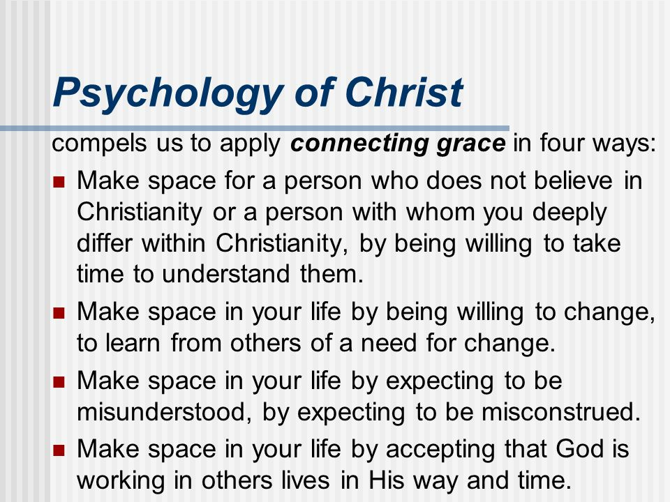 Psychology of Christ compels us to apply connecting grace in four ways: