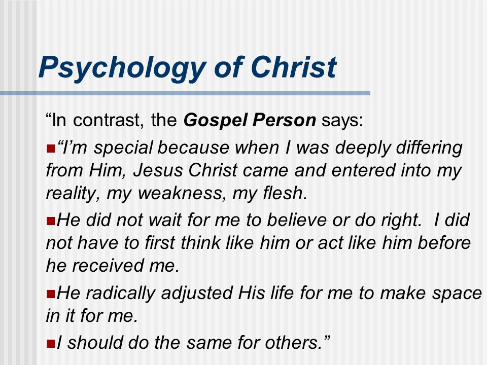 Psychology of Christ In contrast, the Gospel Person says: