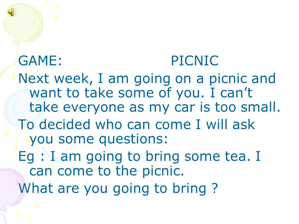 GAME: PICNIC Next week, I am going on a picnic and want to take some of you. I can't take everyone as my car is too small.