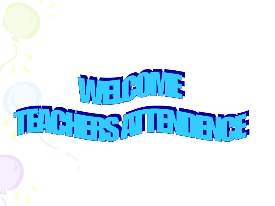 WELCOME TEACHERS ATTENDENCE