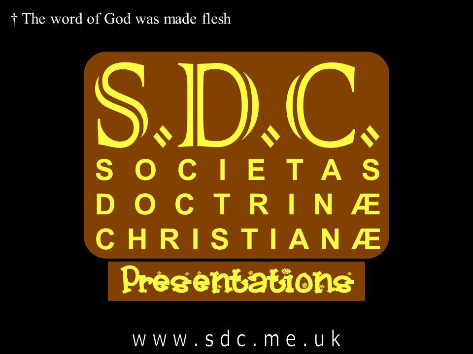 SOCIETAS DOCTRINÆ CHRISTIANÆ S.D.C. w w w . s d c . m e . u k