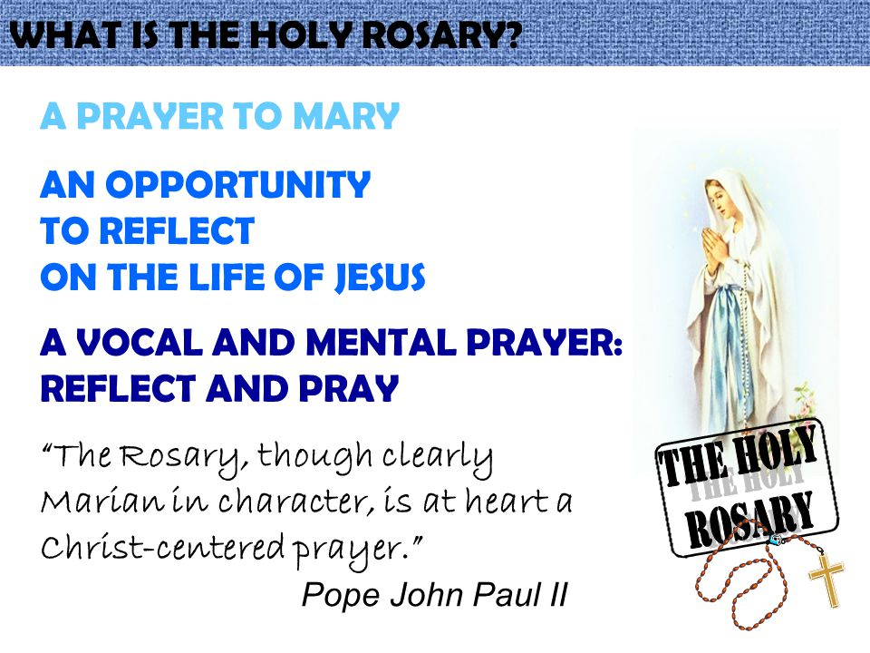 THE HOLY ROSARY WHAT IS THE HOLY ROSARY A PRAYER TO MARY