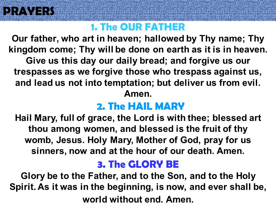 PRAYERS 1. The OUR FATHER 2. The HAIL MARY 3. The GLORY BE