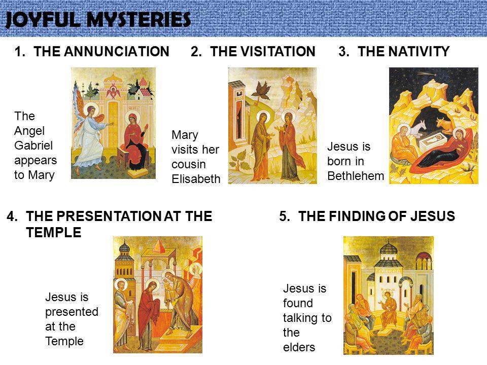 JOYFUL MYSTERIES 1. THE ANNUNCIATION 2. THE VISITATION 3. THE NATIVITY
