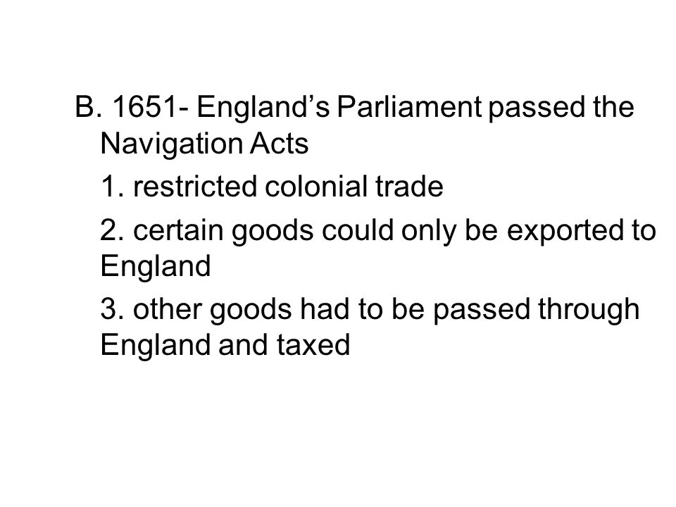 B. 1651- England's Parliament passed the Navigation Acts