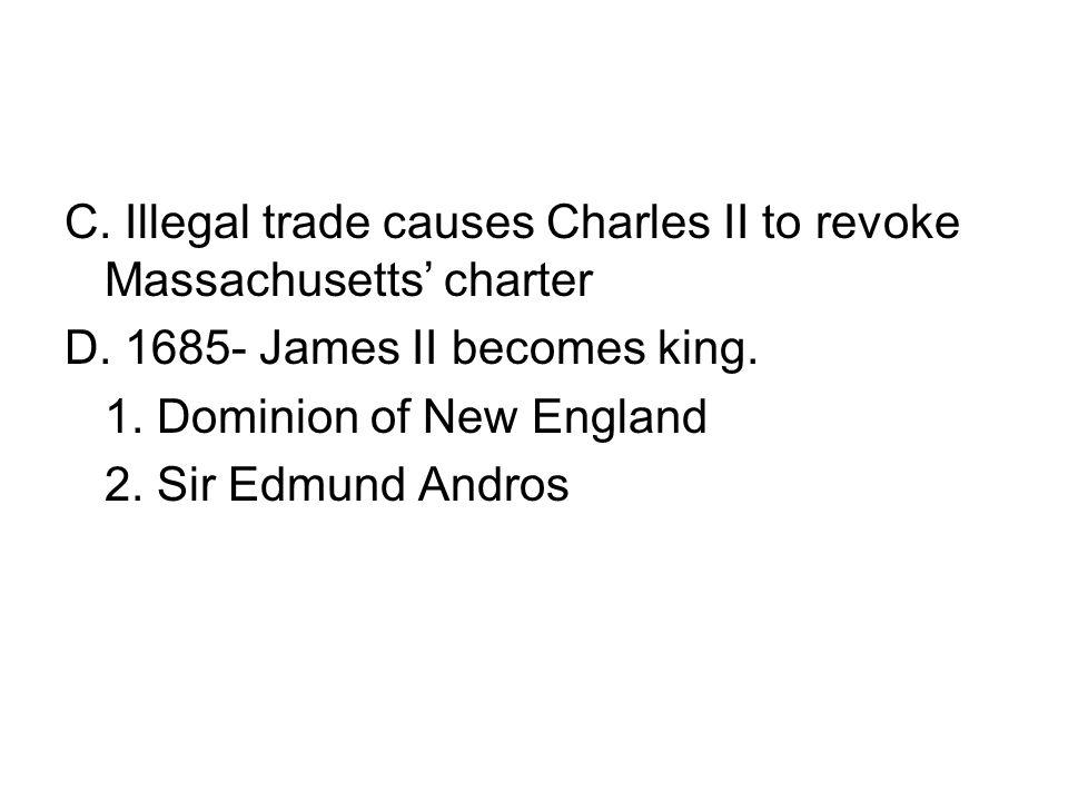 C. Illegal trade causes Charles II to revoke Massachusetts' charter