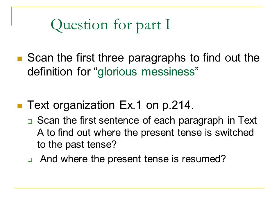 Question for part I Scan the first three paragraphs to find out the definition for glorious messiness