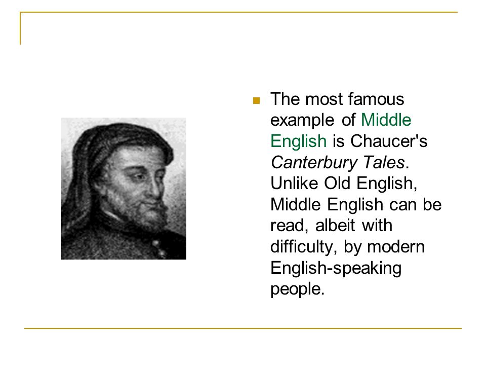 The most famous example of Middle English is Chaucer s Canterbury Tales.