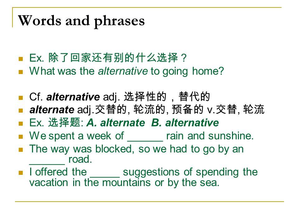 Words and phrases Ex. 除了回家还有别的什么选择?