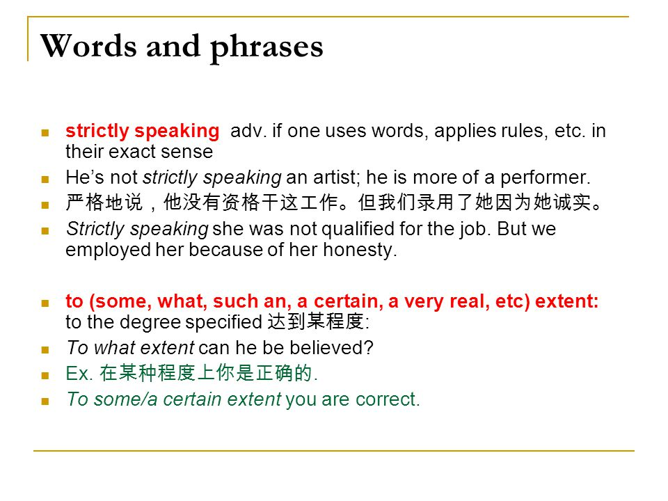 Words and phrases strictly speaking adv. if one uses words, applies rules, etc. in their exact sense.