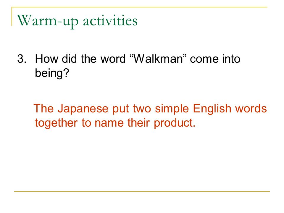 Warm-up activities How did the word Walkman come into being