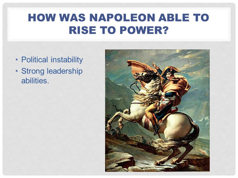 How was napoleon able to rise to power