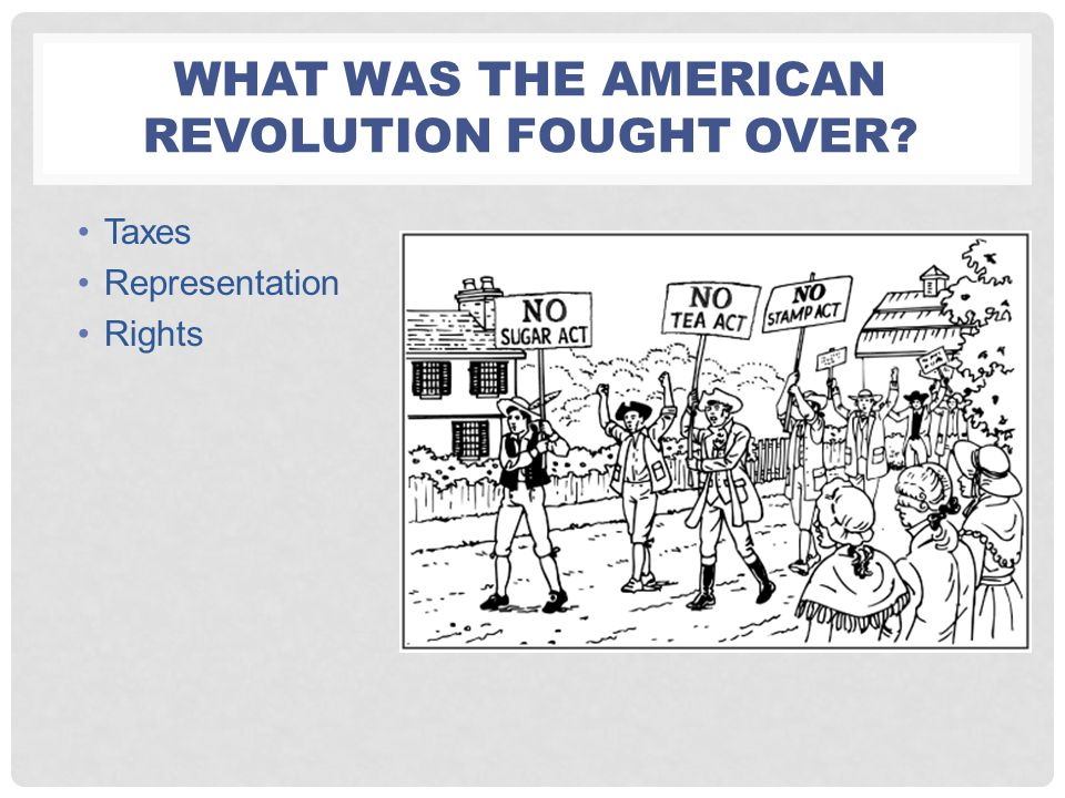 What was the american revolution fought over