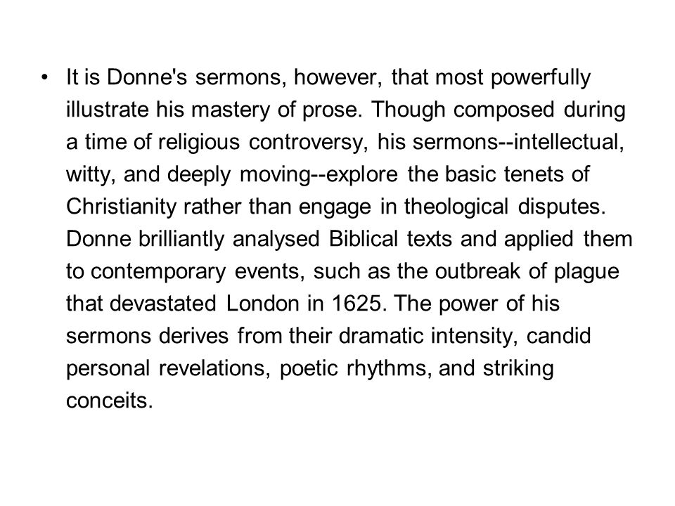 It is Donne s sermons, however, that most powerfully illustrate his mastery of prose.