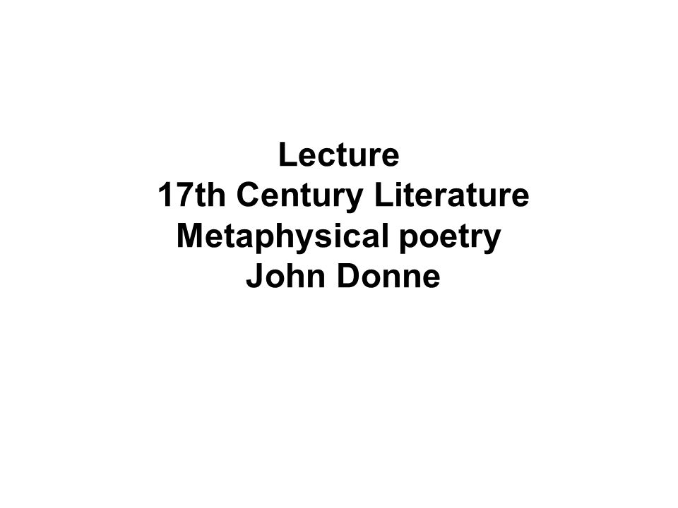 Lecture 17th Century Literature Metaphysical poetry John Donne