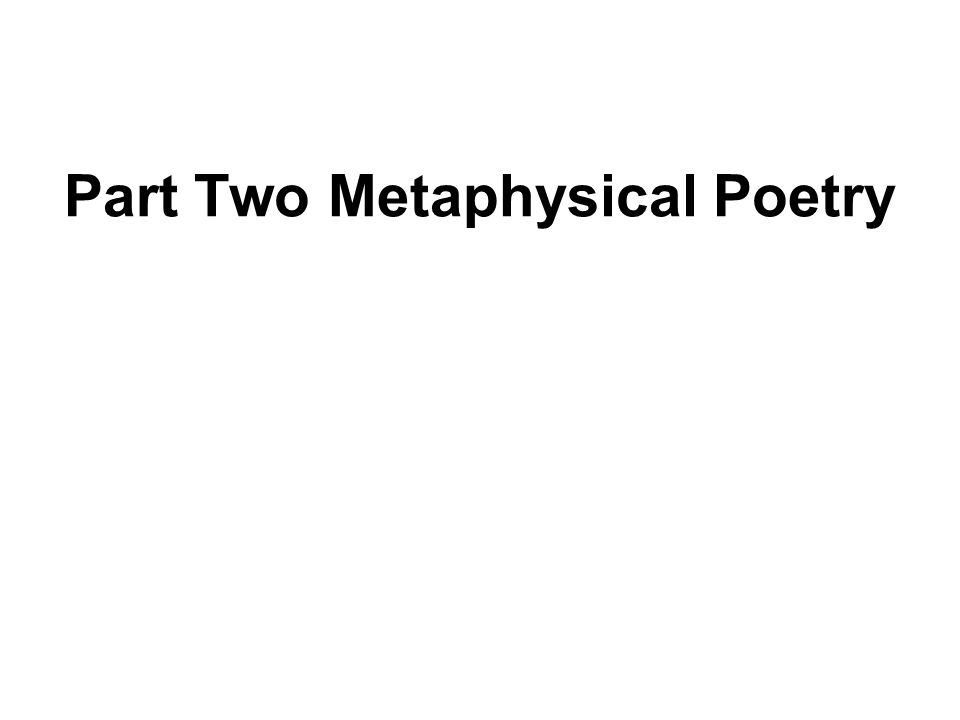 Part Two Metaphysical Poetry