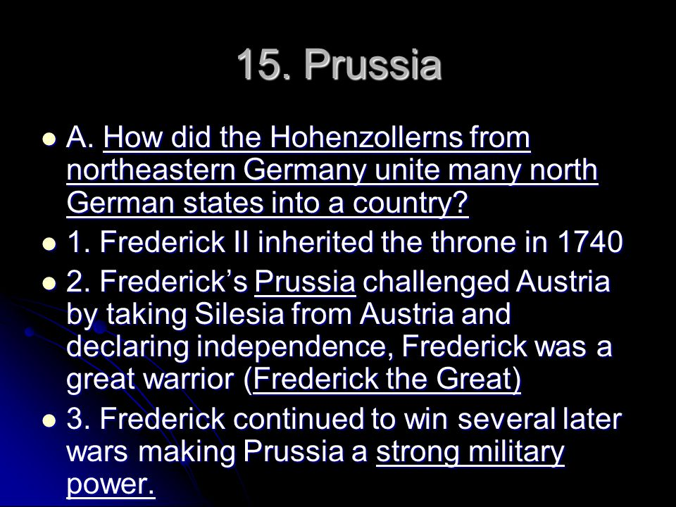 15. Prussia A. How did the Hohenzollerns from northeastern Germany unite many north German states into a country