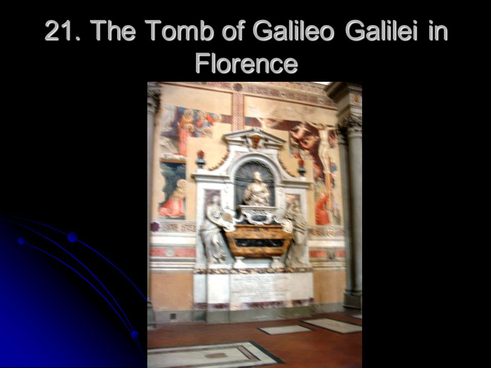 21. The Tomb of Galileo Galilei in Florence
