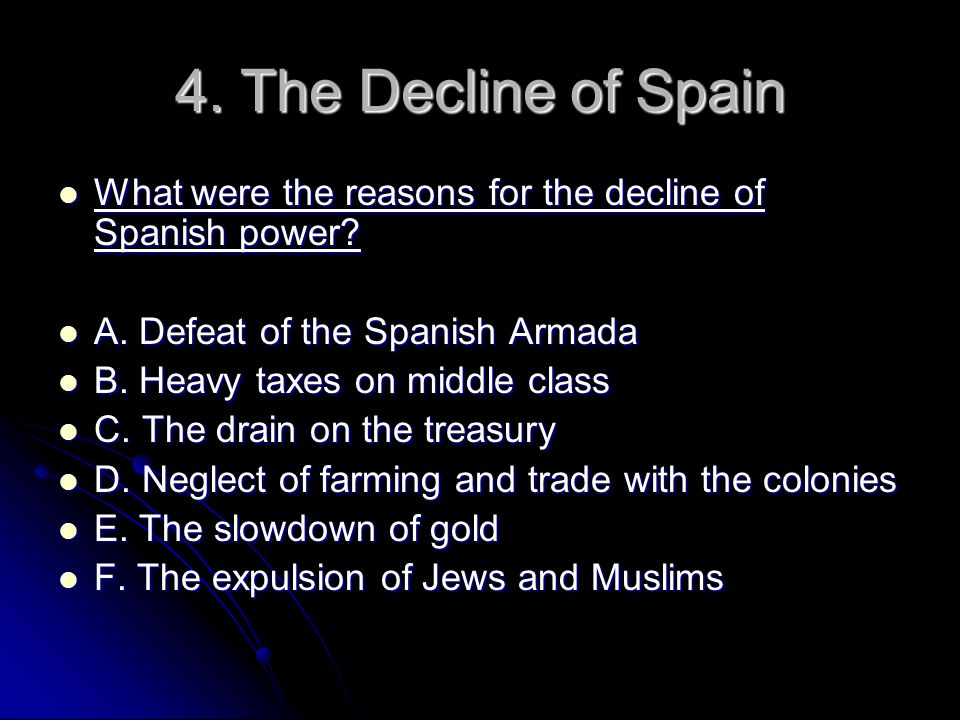4. The Decline of Spain What were the reasons for the decline of Spanish power A. Defeat of the Spanish Armada.