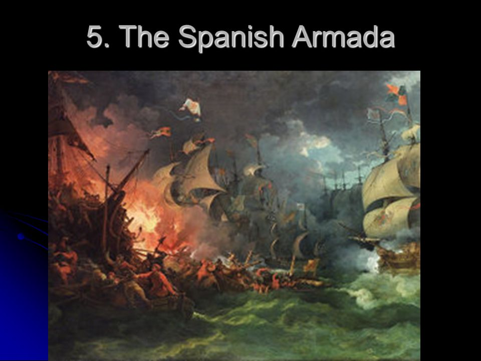 5. The Spanish Armada 5. The Spanish Armada