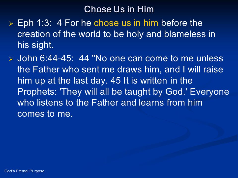 Chose Us in Him Eph 1:3: 4 For he chose us in him before the creation of the world to be holy and blameless in his sight.