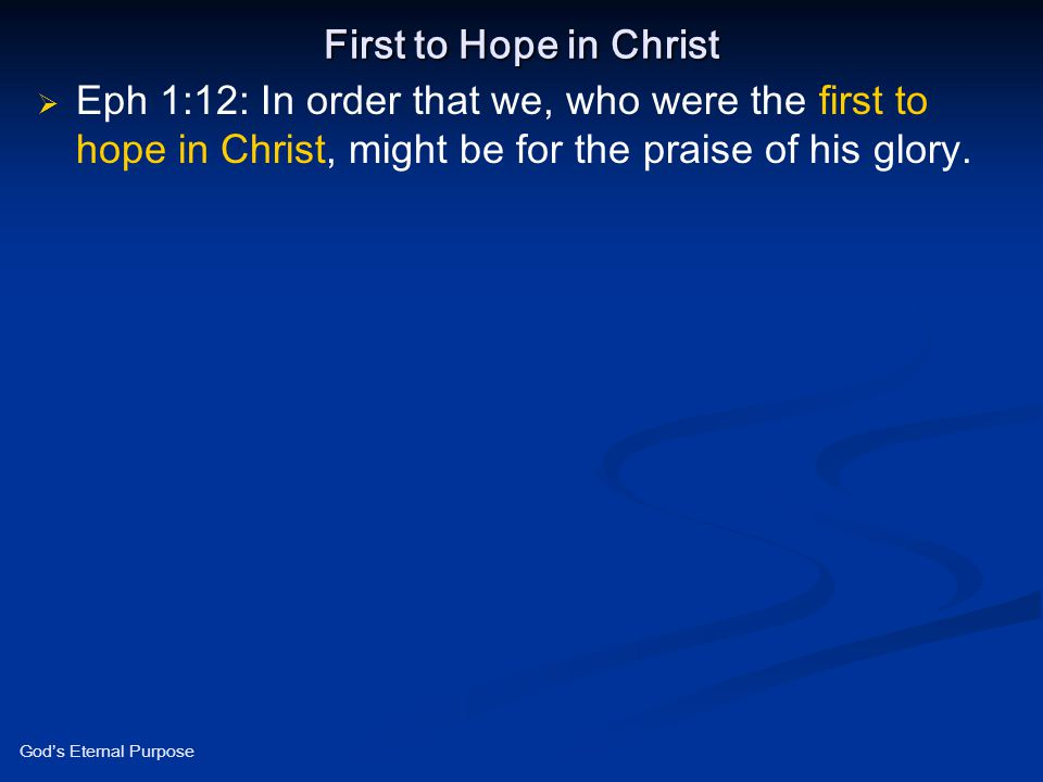 First to Hope in Christ Eph 1:12: In order that we, who were the first to hope in Christ, might be for the praise of his glory.