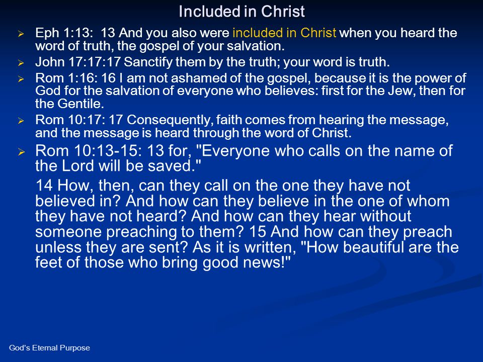 Included in Christ Eph 1:13: 13 And you also were included in Christ when you heard the word of truth, the gospel of your salvation.