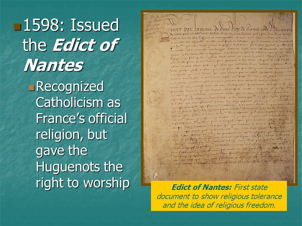 1598: Issued the Edict of Nantes