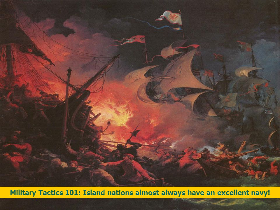 Military Tactics 101: Island nations almost always have an excellent navy!