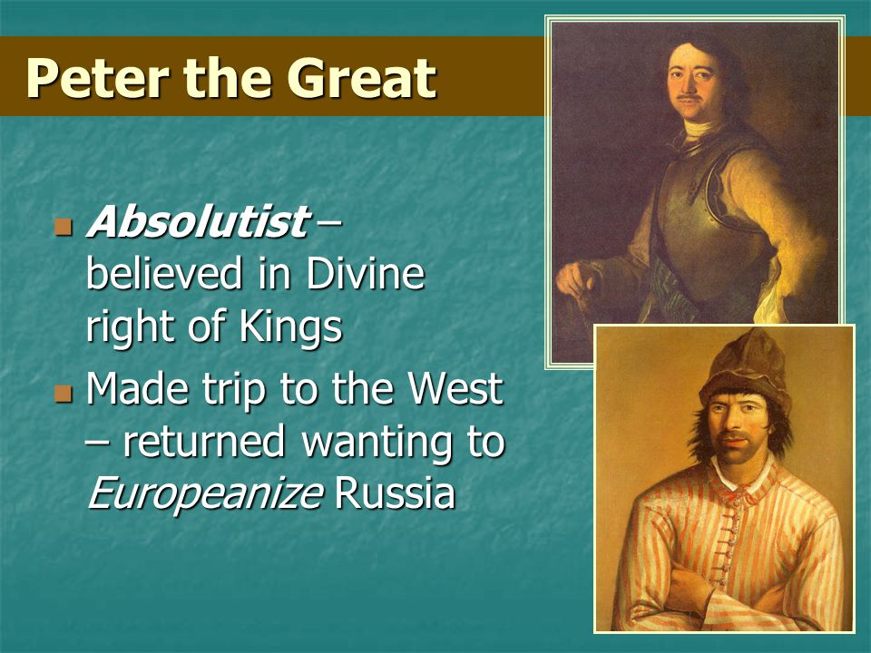 Peter the Great Absolutist – believed in Divine right of Kings