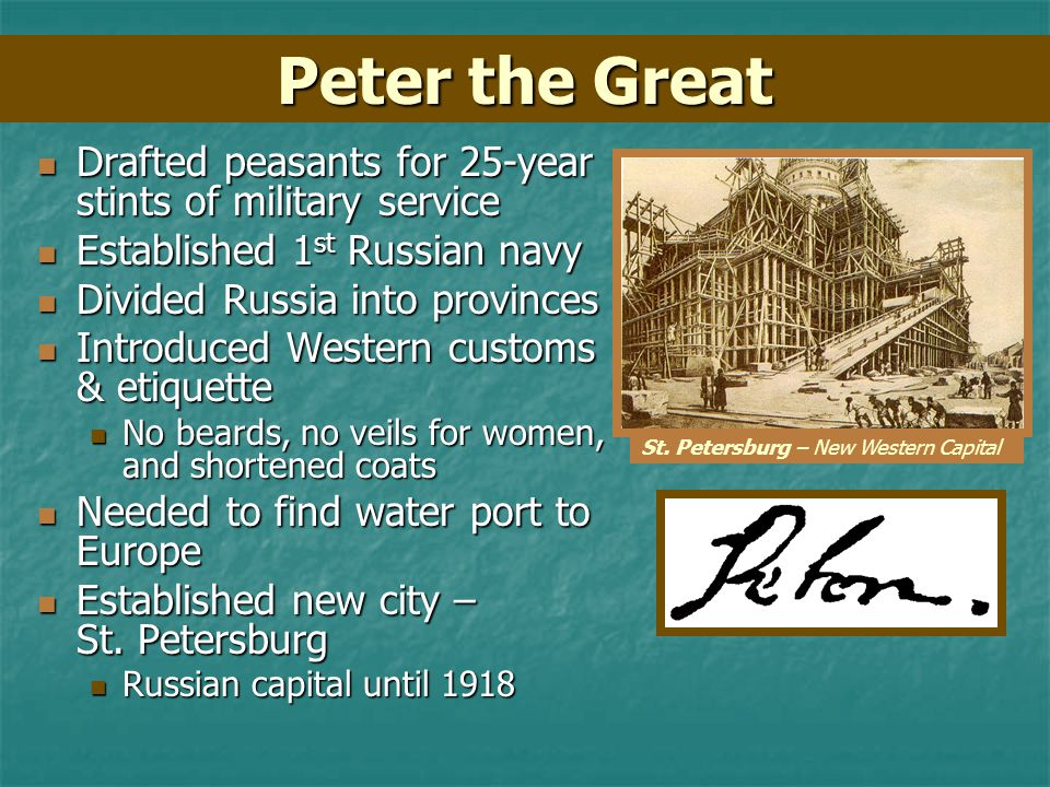 Peter the Great Drafted peasants for 25-year stints of military service. Established 1st Russian navy.