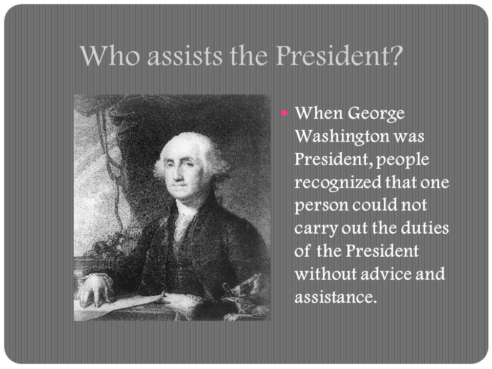 Who assists the President