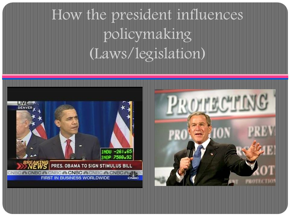 How the president influences policymaking (Laws/legislation)