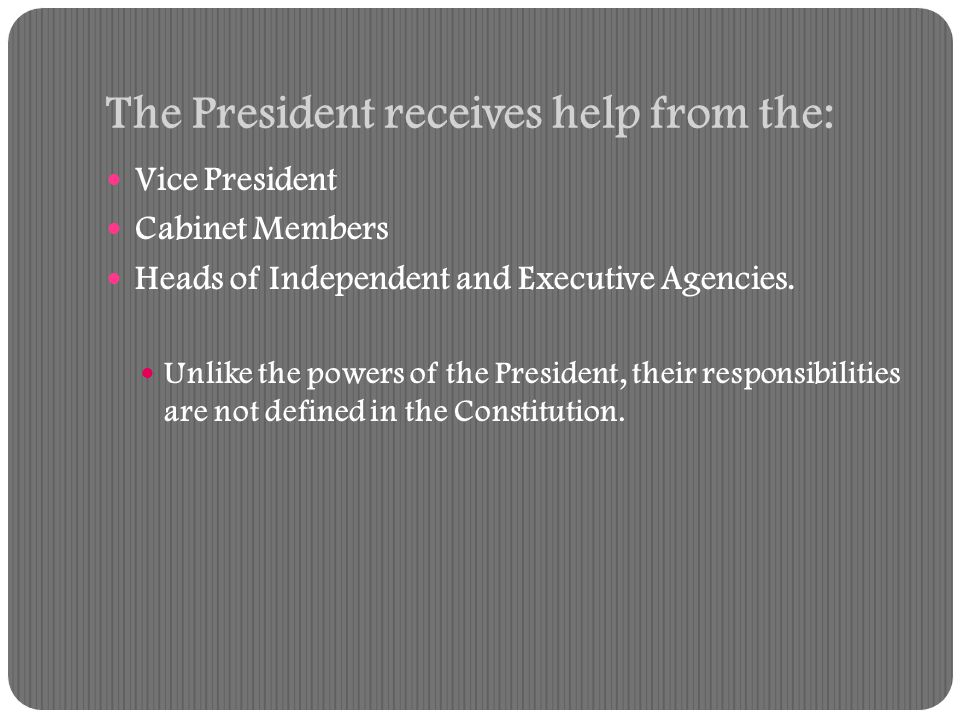 The President receives help from the: