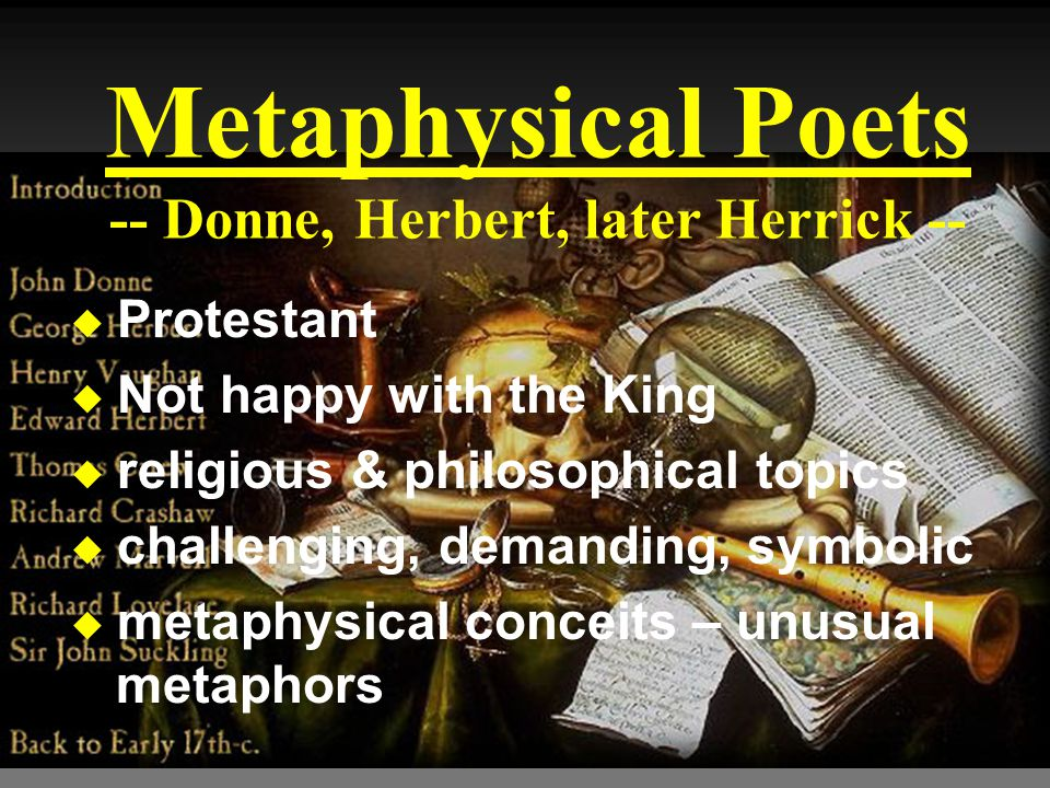 Metaphysical Poets -- Donne, Herbert, later Herrick --