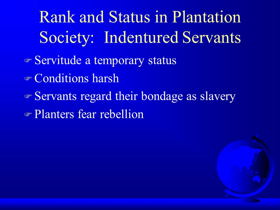 Rank and Status in Plantation Society: Indentured Servants