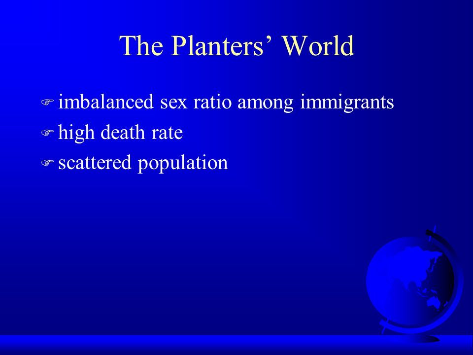 The Planters' World imbalanced sex ratio among immigrants