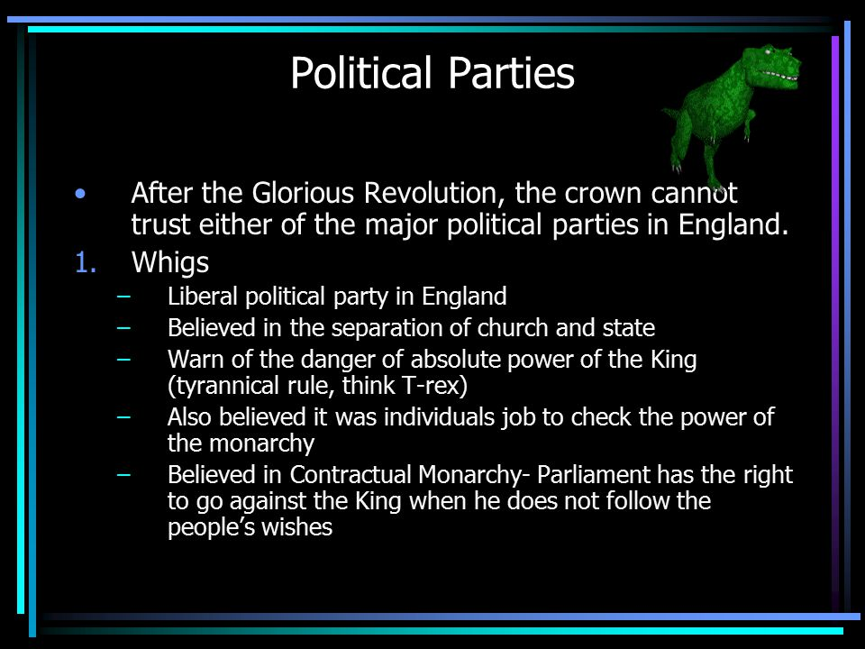 Political Parties After the Glorious Revolution, the crown cannot trust either of the major political parties in England.