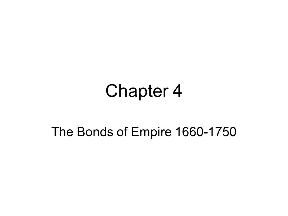 Chapter 4 The Bonds of Empire 1660-1750
