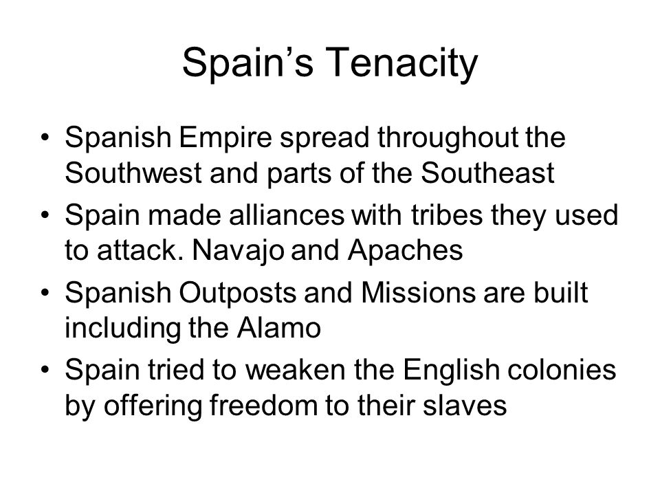 Spain's Tenacity Spanish Empire spread throughout the Southwest and parts of the Southeast.