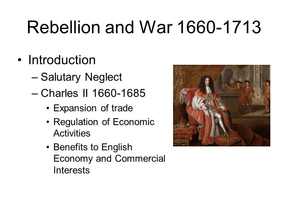 Rebellion and War 1660-1713 Introduction Salutary Neglect