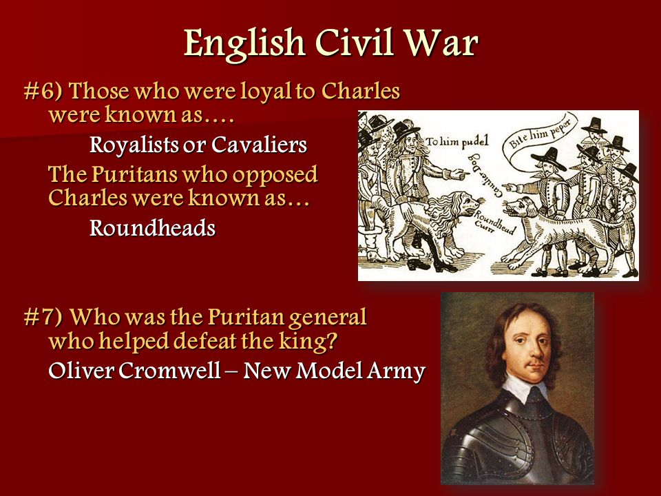 English Civil War #6) Those who were loyal to Charles were known as….