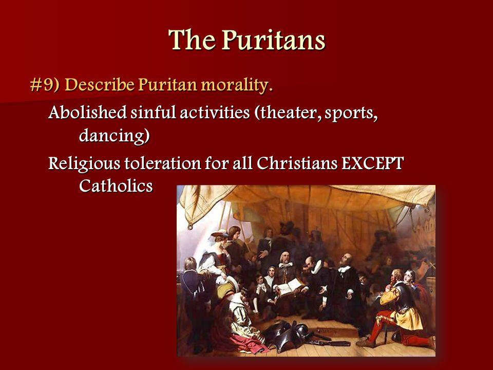 The Puritans #9) Describe Puritan morality.